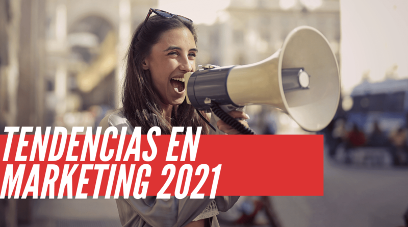 tendencias en marketing 2021