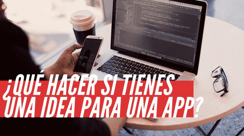 Qué hacer si tienes una idea para una App