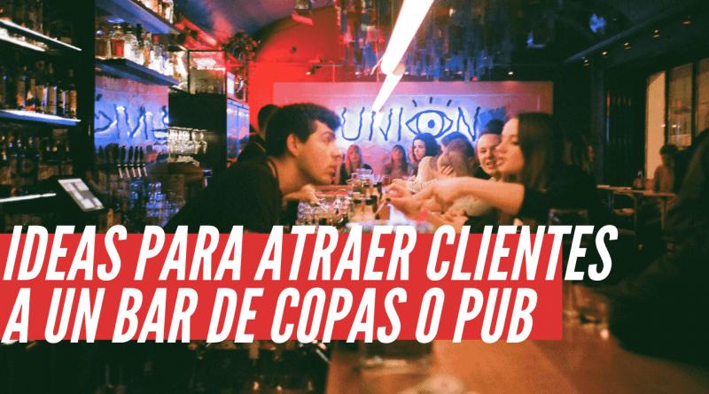 Ideas para atraer clientes a un bar de copas o pub